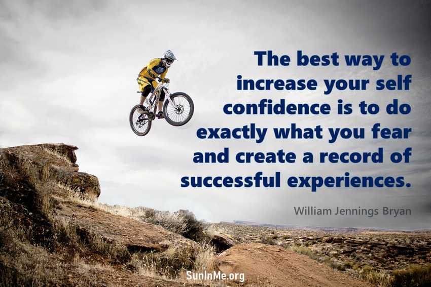 The best way to increase your self confidence is to do exactly what you fear and create a record of successful experiences.